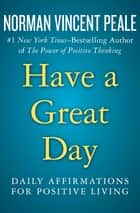 Have a Great Day - Daily Affirmations for Positive Living ebook by Norman Vincent Peale