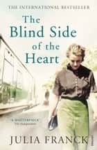 The Blind Side of the Heart eBook by Julia Franck, Anthea Bell