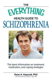 The Everything Health Guide to Schizophrenia: The latest information on treatment, medication, and coping strategies ebook by Dean Haycock,Elias K. Shaya
