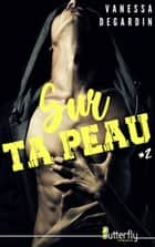 Sur ta peau - #2 eBook by Vanessa Degardin