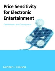 Price Sensitivity for Electronic Entertainment: Determinants and Consequences ebook by Clausen, Gunnar J.
