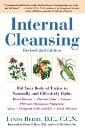 Internal Cleansing, Revised 2nd Edition - Rid Your Body of Toxins to Naturally and Effectively Fight: Heart Disease, Chron ic Pain, Fatigue, PMS and Menopause Symptoms, and More ebook by Linda Berry