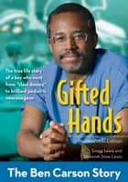 Gifted Hands, Revised Kids Edition - The Ben Carson Story ebook by Gregg Lewis, Deborah Shaw Lewis