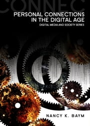 Personal Connections in the Digital Age ebook by Nancy K. Baym
