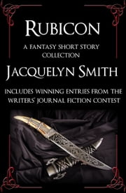 Rubicon: A Fantasy Short Story Collection ebook by Jacquelyn Smith
