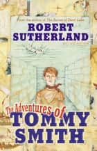 Adventures Of Tommy Smith ebook by Robert Sutherland