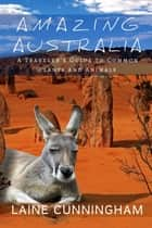Amazing Australia - A Traveler's Guide to Common Plants and Animals ebook by Laine Cunningham