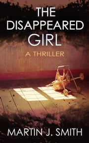 The Disappeared Girl ebook by Martin J Smith