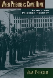 When Prisoners Come Home - Parole and Prisoner Reentry ebook by Joan Petersilia
