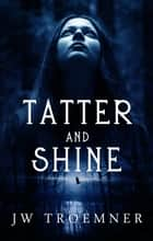 Tatter and Shine ebook by JW Troemner