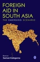 Foreign Aid in South Asia - The Emerging Scenario ebook by Saman Kelegama