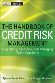 The Handbook of Credit Risk Management - Originating, Assessing, and Managing Credit Exposures ebook by Sylvain Bouteille,Diane Coogan-Pushner