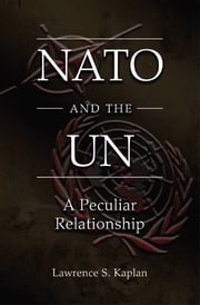 NATO and the UN - A Peculiar Relationship ebook by Lawrence S. Kaplan