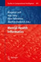 Mental Health Informatics ebook by Margaret Lech,Insu Song,Peter Yellowlees,Joachim Diederich