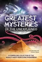 Greatest Mysteries of the Unexplained eBook by Andrew Holland, Lucy Doncaster