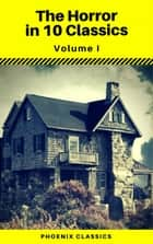 The Horror in 10 Classics vol1 (Phoenix Classics) : The King in Yellow, The Lost Stradivarius, The Yellow Wallpaper, The Legend of Sleepy Hollow, The Turn of the Screw, Carmilla, The Raven, Frankenstein, Strange Case of Dr Jekyll and Mr Hyde, Dracula ebook by Robert William Chambers, John Meade Falkner, Charlotte Perkins Gilman,...