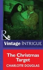 The Christmas Target (Mills & Boon Intrigue) ebook by Charlotte Douglas