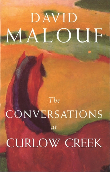 The Conversations At Curlew Creek ebook by David Malouf