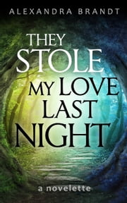 They Stole My Love Last Night ebook by Alexandra Brandt