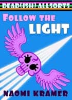 Follow the Light - a DEAD(ish) Allsorts Short ebook by Naomi Kramer