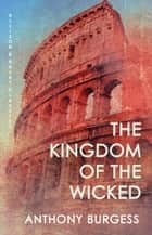 The Kingdom of the Wicked ebook by Anthony Burgess