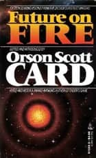 Future On Fire ebook by Orson Scott Card