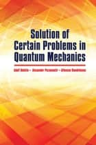 Solution of Certain Problems in Quantum Mechanics ebook by A. Bolotin, A. Pozamantir, Raudeliunas,...