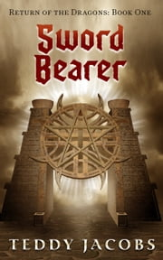 Sword Bearer (young adult epic fantasy, Book One of Return of the Dragons) ebook by Teddy Jacobs
