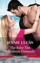 The Baby The Billionaire Demands eBook by Jennie Lucas