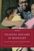 Trading Dreams at Midnight - A Novel ebook by Diane McKinney-Whetstone
