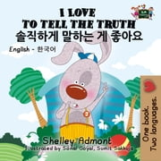 I Love to Tell the Truth 솔직하게 말하는 게 좋아요 - English Korean Bilingual Collection ebook by Shelley Admont, S.A. Publishing