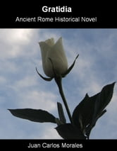 Gratidia: Ancient Rome historical novel ebook by Juan Carlos Morales
