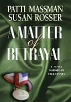 A Matter of Betrayal ebook by Kathryn Harvey