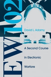 Ew 102: A Second Course in Electronic Warfare ebook by Adamy, David L.
