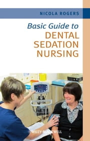 Basic Guide to Dental Sedation Nursing ebook by Nicola Rogers
