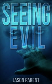 Seeing Evil ebook by Jason Parent