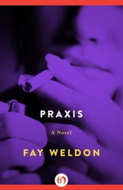 Praxis - A Novel ebook by Fay Weldon
