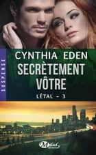 Secrètement vôtre - Létal, T3 ebook by Louise Malagoli, Cynthia Eden