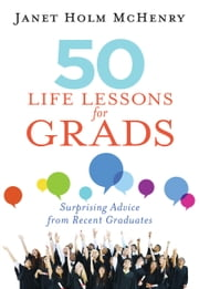 50 Life Lessons for Grads - Surprising Advice from Recent Graduates ebook by Janet McHenry