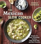 The Mexican Slow Cooker - Recipes for Mole, Enchiladas, Carnitas, Chile Verde Pork, and More Favorites ebook by Deborah Schneider