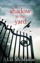 A Shadow In The Yard ebook by Liz McManus