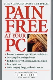 Pain Free at Your PC - Using a Computer Doesn't Have to Hurt ebook by Pete Egoscue,Roger Gittines