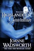 Highlander's Guardian ebook by Joanne Wadsworth
