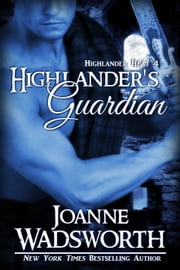 Highlander's Guardian - Highlander Heat, #4 ebook by Joanne Wadsworth