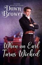 When An Earl Turns Wicked - Bluestockings Defying Rogues, #1 ebook by Dawn Brower, Wicked Earls' Club