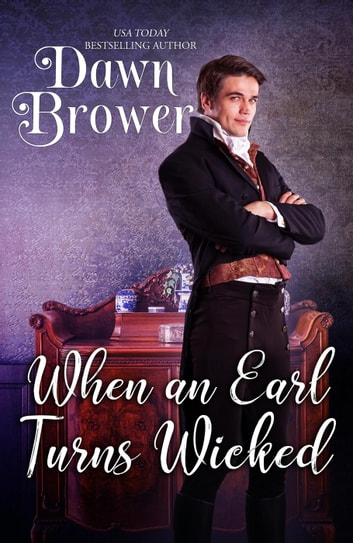 When An Earl Turns Wicked - Bluestockings Defying Rogues, #1 ebook by Dawn Brower,Wicked Earls' Club