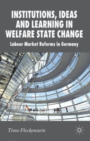 Institutions, Ideas and Learning in Welfare State Change - Labour Market Reforms in Germany ebook by Timo Fleckenstein