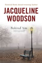 Behind You ebook by Jacqueline Woodson