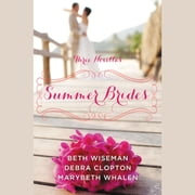 Summer Brides - A Year of Weddings Novella Collection audiobook by Beth Wiseman, Marybeth Whalen, Debra Clopton