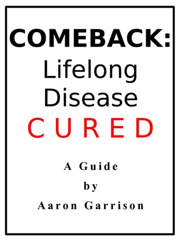 Comeback: Lifelong Disease CURED ebook by Aaron Garrison